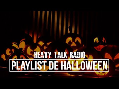 PLAYLIST DE HALLOWEEN | Heavy Talk Radio | Outubro de 2017