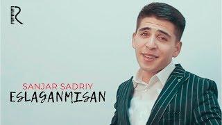 Sanjar Sadriy - Eslaganmisan | Санжар Садрий - Эслаганмисан