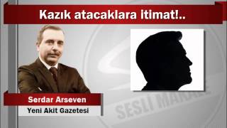 Serdar Arseven : Kazık atacaklara itimat!..