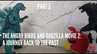 The Angry Birds And Godzilla Movie 2: A Journey Back To The Past (Part 2)