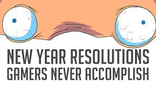 10 New Year Resolutions Some Gamers NEVER Accomplish