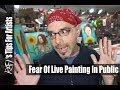 Fear Of Live Painting In Public Tips For Artists