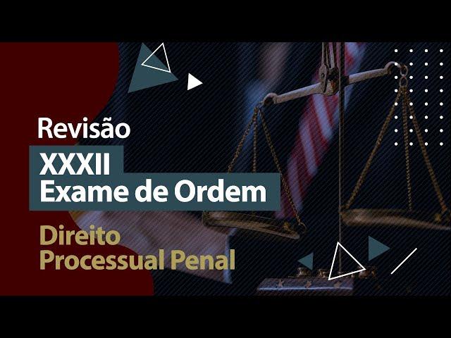 XXXII Exame de Ordem - Revisão - Direito Processual Penal