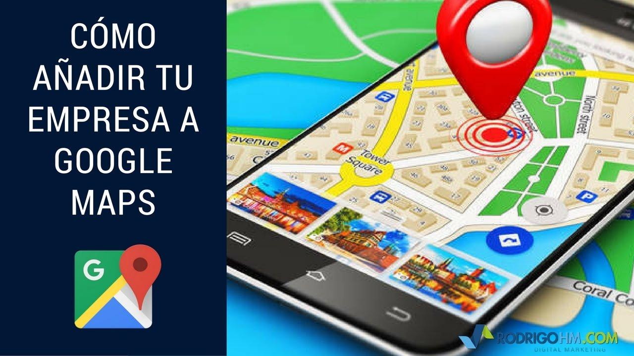 Cómo Añadir Tu Empresa A Google Maps
