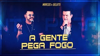 Marcos & Belutti - A Gente Pega Fogo (Presente)