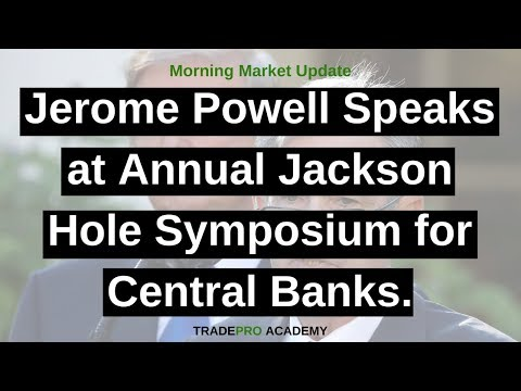 Jerome Powell speaks at annual Jackson Hole Symposium for central banks.