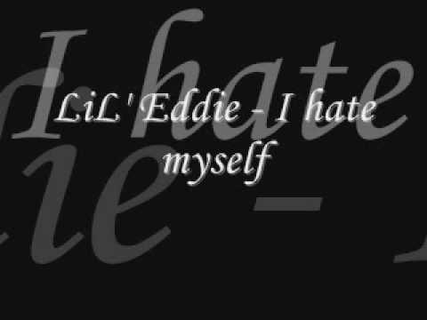 LiL' Eddie - I hate myself