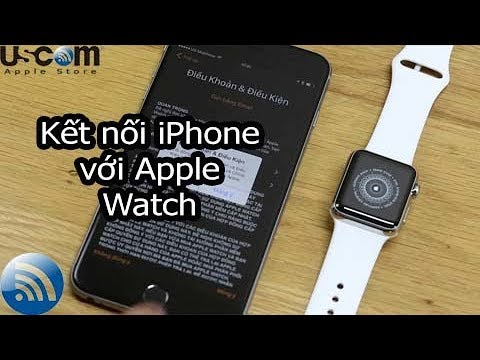 Hướng dẫn kết nối đồng hồ Apple wacth với iPhone và kích hoạt