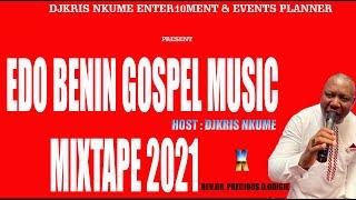 2021 EDO BENIN GOSPEL MUSIC MIXTAPE BY DJKRIS NKUME ft REV.DR.PRECIOUS.O.ODIGIE