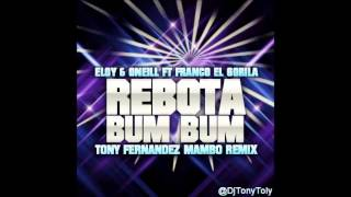 Eloy & Oneill Ft Franco El Gorila - Rebota Bum Bum Tony Fernandez Mambo Remix