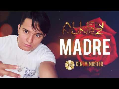 Madre – Allen Nuñez ft. Cumbia Class | Hit Musical 2018 | Homenaje a Mamá