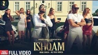 Ishqam Full Song - Mika Singh Ft. Ali Quli Mirza | Latest Song 2019