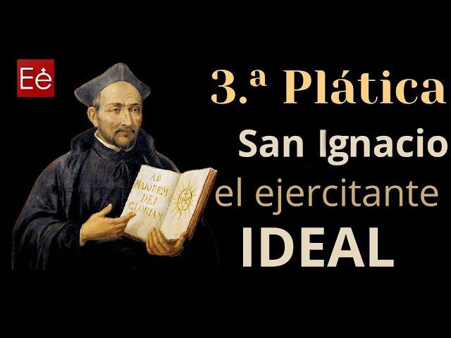 03 San Ignacio el ejercitante ideal (día 3 de 50)