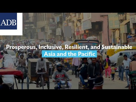 Building a Prosperous, Inclusive, Resilient, and Sustainable Asia and the Pacific