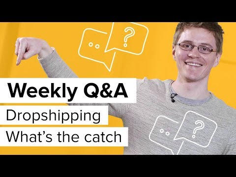 Dropshipping: what's the catch? [Oberlo Weekly Q&A]