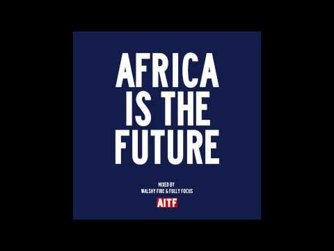 AFRICA IS THE FUTURE Mixtape   WalshyFire & Fully Focus   Afrobeat Music 2014