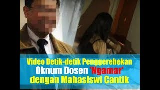 Video: Detik-detik Penggerebekan Oknum Dosen ngamar Dengan Mahasiswi Cantik