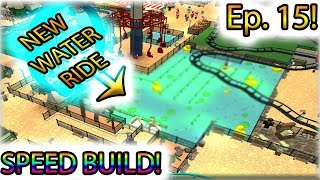 [Roblox: Theme Park Tycoon] SPEED BUILD Ep. 15 - NEW WATER RIDE