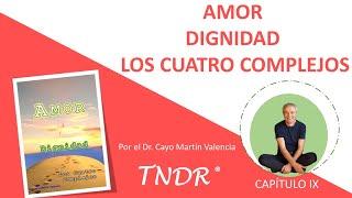 Capítulo 9: Amor, Dignidad y los Cuatros Complejos.