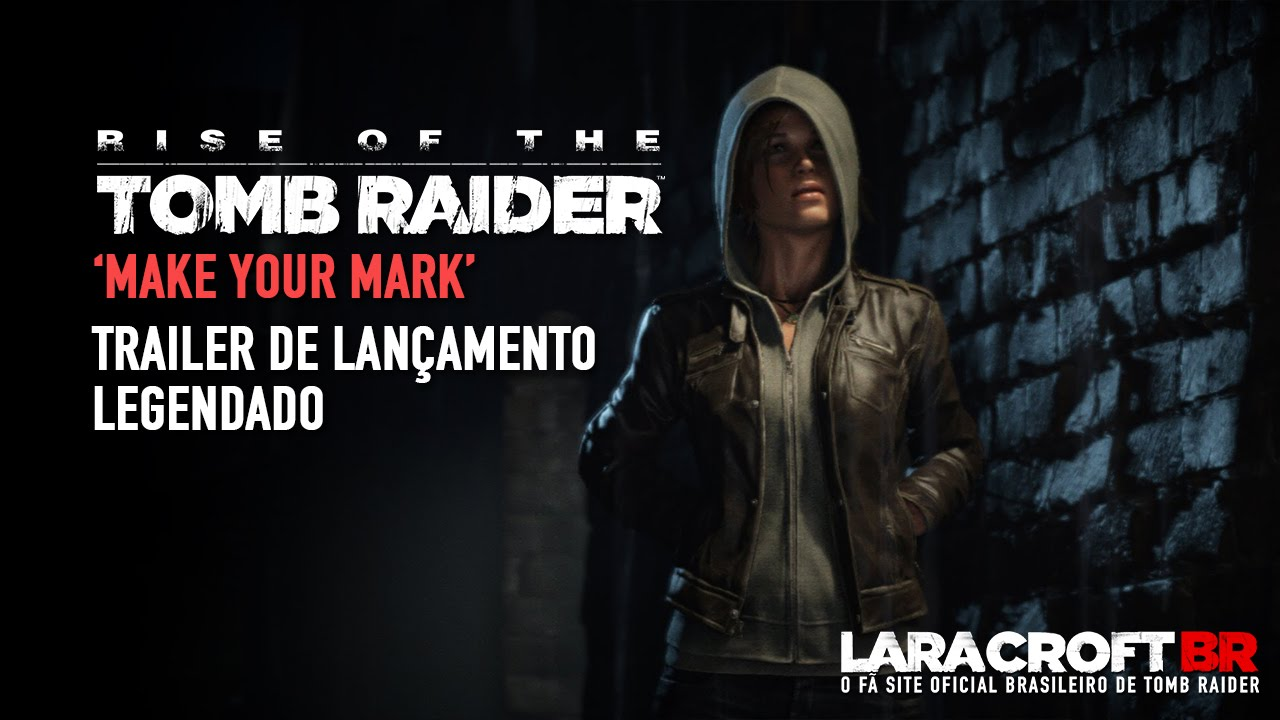 Rise of the Tomb Raider - 'Make Your Mark' Trailer Legendado PT-BR