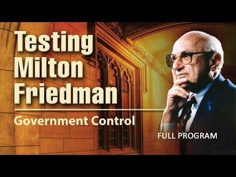 Testing Milton Friedman: Government Control - Full Video