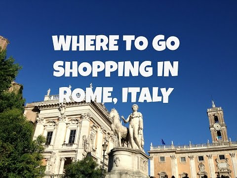 WHERE TO SHOP IN ROME, TALY