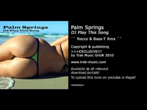 Palm Springs - DJ Play This Song (Rocco & Bass-T Rmx)