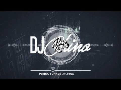 DJ Chino - Perreo Funk 3 | Flow Remix 2017
