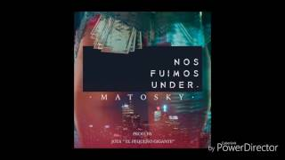 Nos Fuimos Under - Matosky (Cover Audio)(Nos Fuimos Under. Prod. By La Jota ''El Secreto Detrás de las voces'', La Bóveda Records 2016. Matosky., 2016-07-31T01:45:40.000Z)