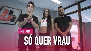 Só Quer Vrau - MC MM - Coreografia: Mete Dança