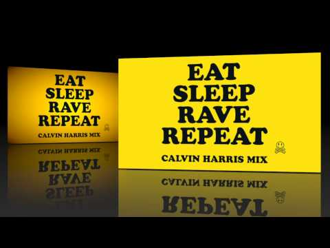Eat,Sleep,Rave, Repeat-Calvin Harris Mix Lyrics