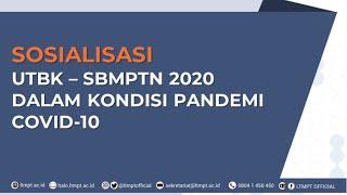 Sosialisasi Utbk-sbmptn 2020 Dalam Kondisi Pandemi Covid-19 | 20 Mei 2020