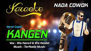 Download lagu Karaoke KANGEN - Wa Kancil & Wa Koslet ( NADA COWOK )