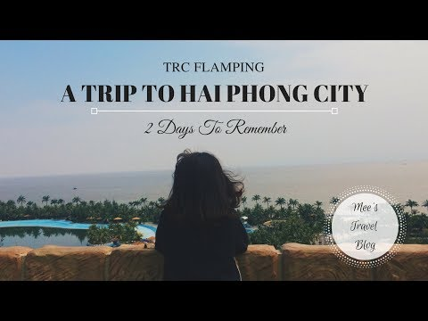 hatieumy | TRC FLAMPING: A Trip To Hai Phong City | OFFICIAL 2017 |