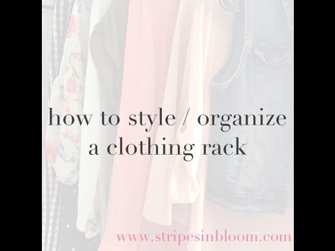 FASHION || how to style and organize a clothing rack