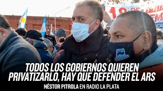 """""""Todos los Gobiernos quieren privatizarlo, hay que defender el ARS"""" // Néstor Pitrola Radio La Plata"""