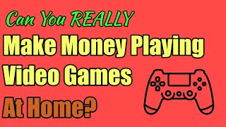 Can You Make Money Playing Video Games at Home?