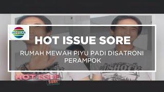 Rumah Mewah Piyu Padi Disatroni Perampok - Hot Issue Sore 10/10/15