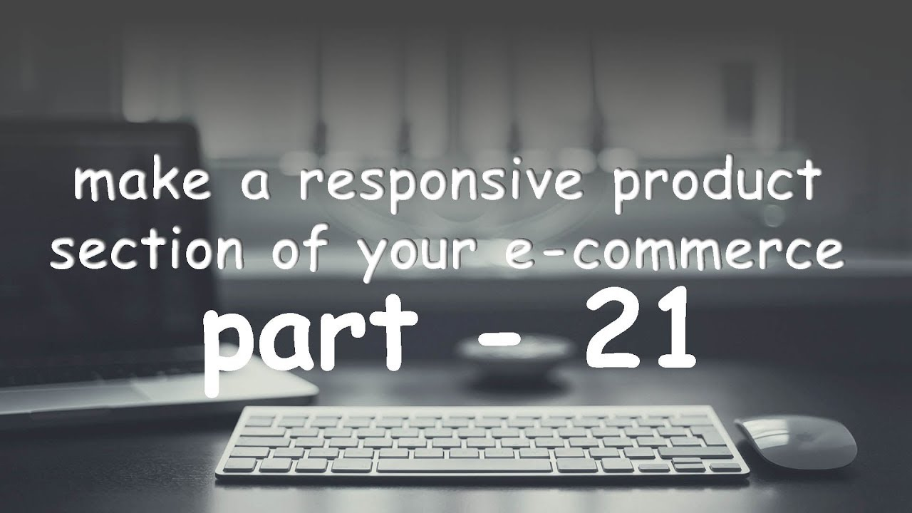 part 21 make a responsive product section of your e-commerce website.