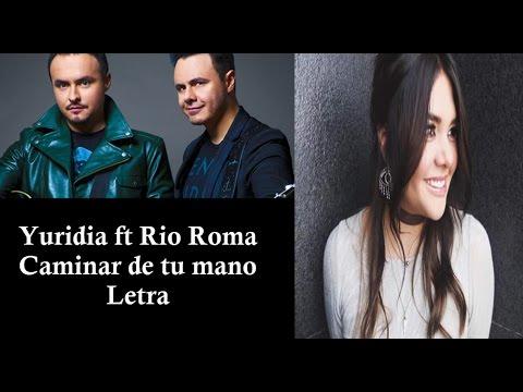 Yuridia ft Rio Roma Caminar de tu mano (letra)