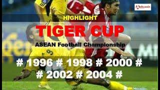 HIGHLIGHT TIGER CUP (ASEAN FOOTBALL CHAMPIONSHIP) 1996 - 2004