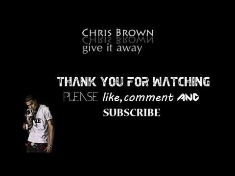 Chris Brown - Give It Away (Lyrics On Screen) • [HD]