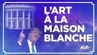 Make art great again : l'Art à la Maison Blanche