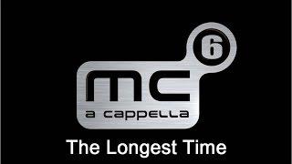 MC6 A Cappella - The Longest Time