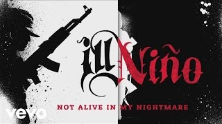 Ill Nino - Not Alive In My Nightmare