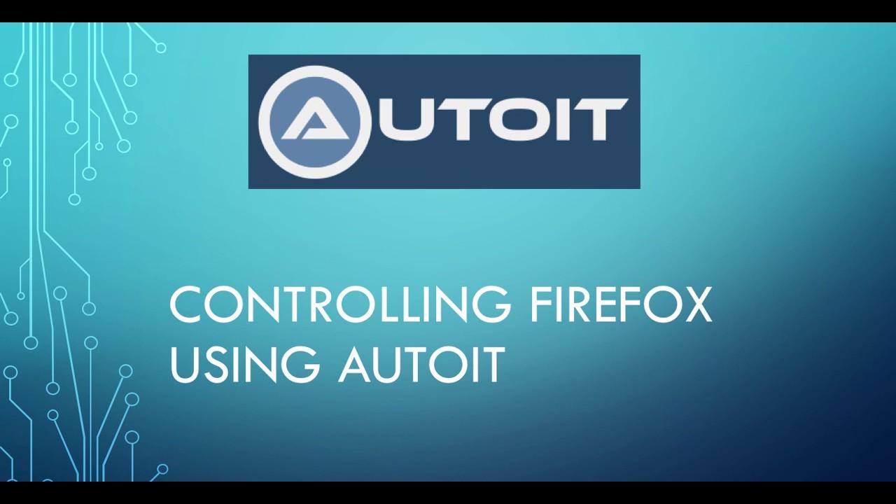 Controlling Firefox Using Autoit Youtube