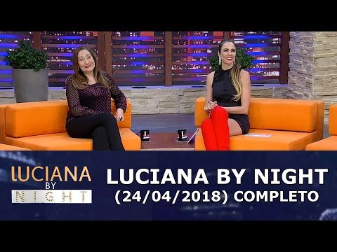 Luciana By Night (24/04/18) | Completo