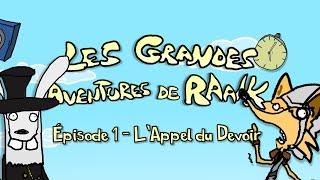 Les Grandes Aventures de RaAaK ! - Épisode 1: L'APPEL DU DEVOIR