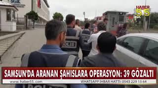 SAMSUN'DA 139 ADRESE EŞ ZAMANLI OPERASYON