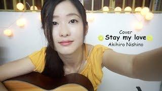 STAY MY LOVE - Akihiro Nishino - cover by Akari